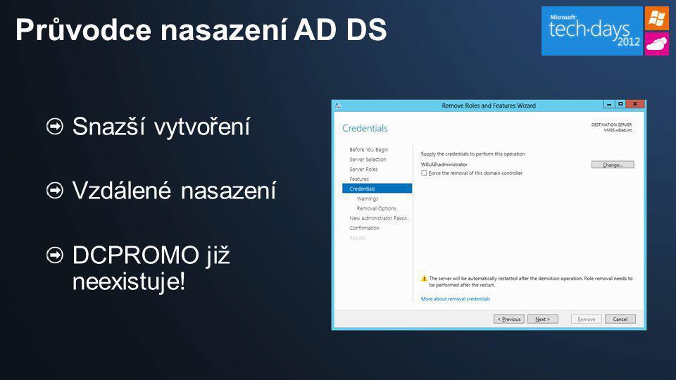 Průvodce nasazení AD DS Snazší vytvoření Vzdálené nasazení DCPROMO již neexistuje!