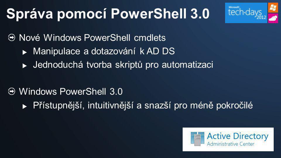Správa pomocí PowerShell 3.0 Nové Windows PowerShell cmdlets  Manipulace a dotazování k AD DS  Jednoduchá tvorba skriptů pro automatizaci Windows Po