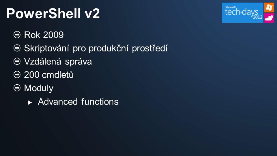 Rok 2009 Skriptování pro produkční prostředí Vzdálená správa 200 cmdletů Moduly  Advanced functions PowerShell v2