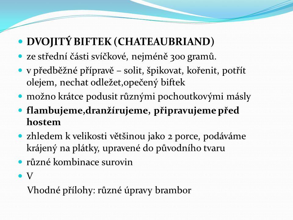 DVOJITÝ BIFTEK (CHATEAUBRIAND) ze střední části svíčkové, nejméně 300 gramů. v předběžné přípravě – solit, špikovat, kořenit, potřít olejem, nechat od