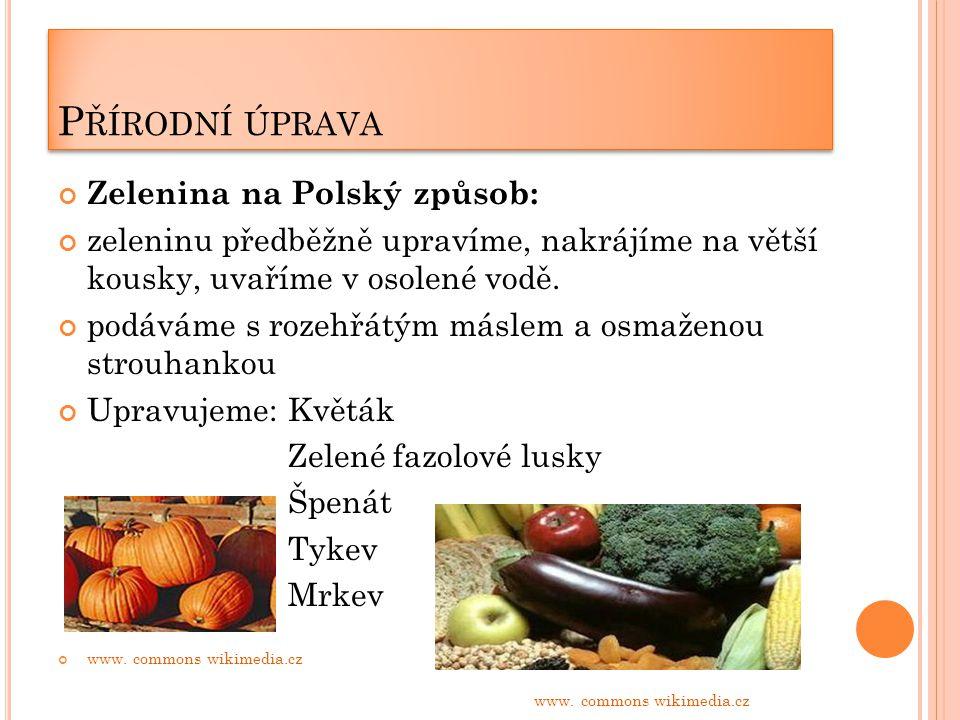 P ŘÍRODNÍ ÚPRAVA Zelenina na Polský způsob: zeleninu předběžně upravíme, nakrájíme na větší kousky, uvaříme v osolené vodě.