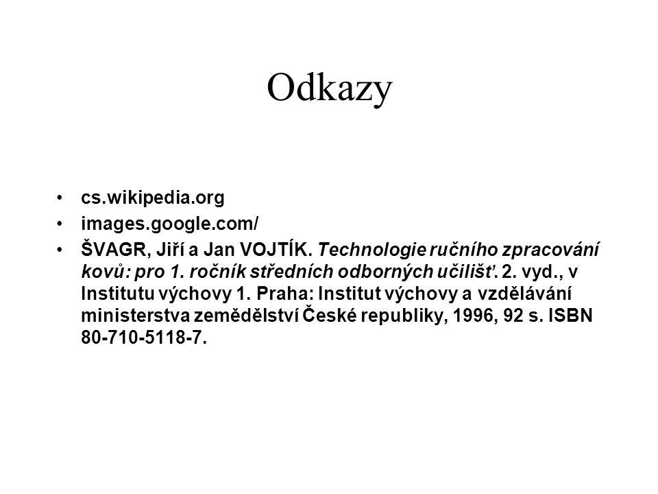 Odkazy cs.wikipedia.org images.google.com/ ŠVAGR, Jiří a Jan VOJTÍK. Technologie ručního zpracování kovů: pro 1. ročník středních odborných učilišť. 2