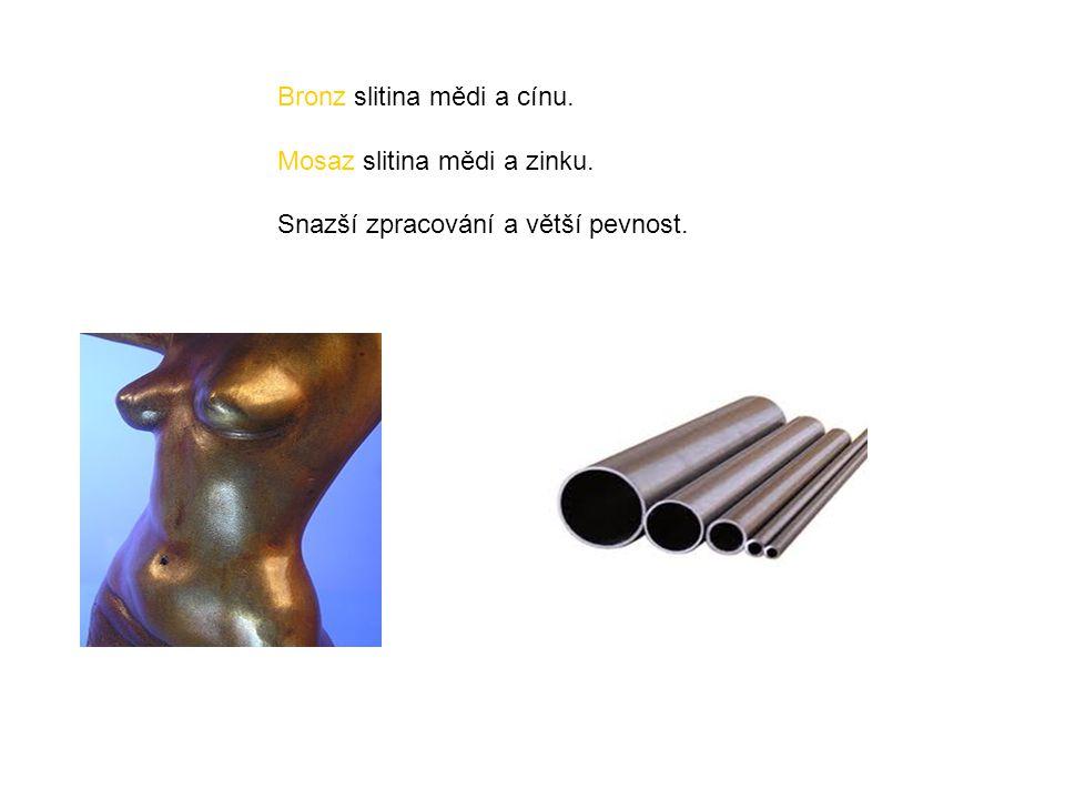 Bronz slitina mědi a cínu. Mosaz slitina mědi a zinku. Snazší zpracování a větší pevnost.
