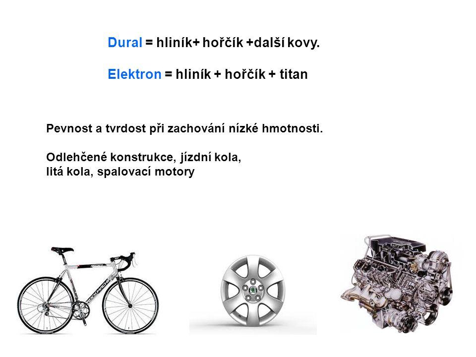 Dural = hliník+ hořčík +další kovy. Elektron = hliník + hořčík + titan Pevnost a tvrdost při zachování nízké hmotnosti. Odlehčené konstrukce, jízdní k