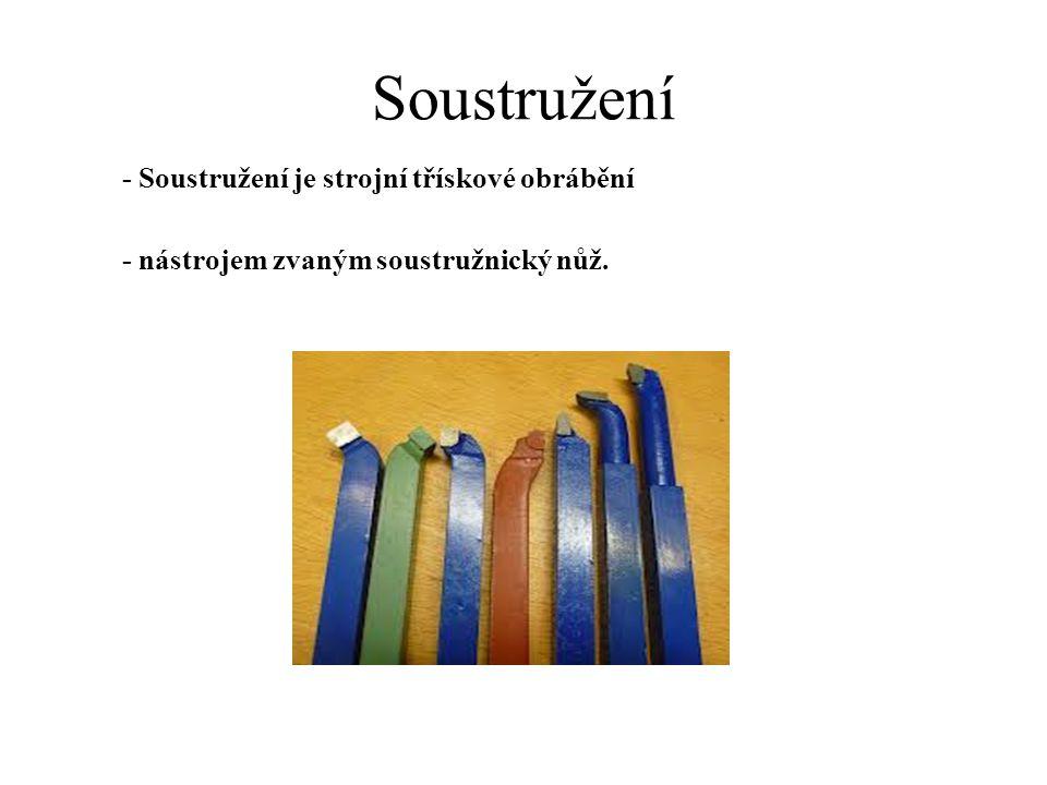 Soustružení - Soustružení je strojní třískové obrábění - nástrojem zvaným soustružnický nůž.