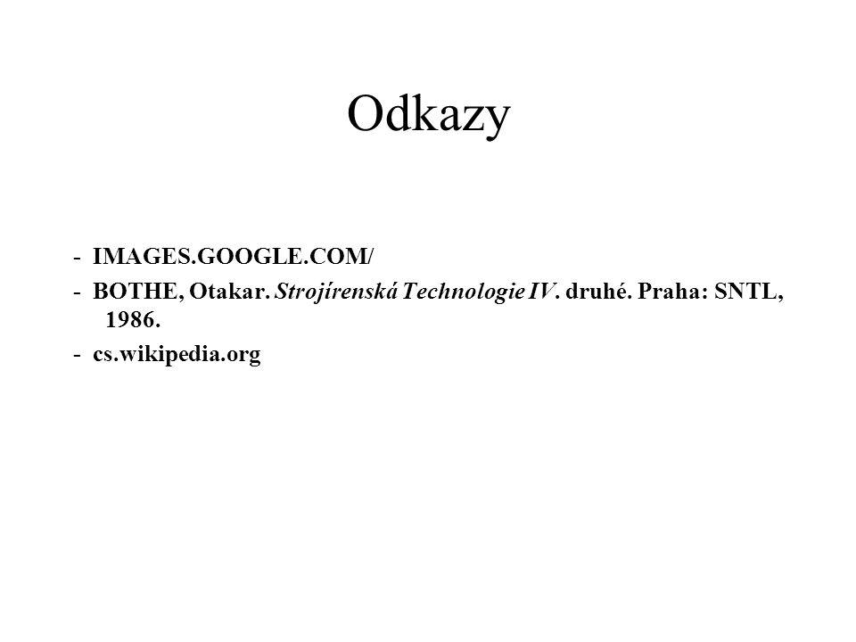 Odkazy - IMAGES.GOOGLE.COM/ - BOTHE, Otakar. Strojírenská Technologie IV. druhé. Praha: SNTL, 1986. - cs.wikipedia.org
