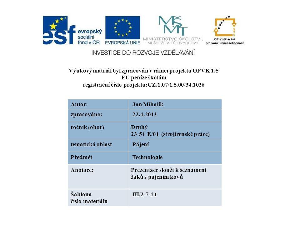 Výukový matriál byl zpracován v rámci projektu OPVK 1.5 EU peníze školám registrační číslo projektu:CZ.1.07/1.5.00/34.1026 Autor: Jan Mihalík zpracováno: 22.4.2013 ročník (obor)Druhý 23-51-E/01 (strojírenské práce) tematická oblast Pájení Předmět Technologie Anotace:Prezentace slouží k seznámení žáků s pájením kovů Šablona číslo materiálu III/2-7-14