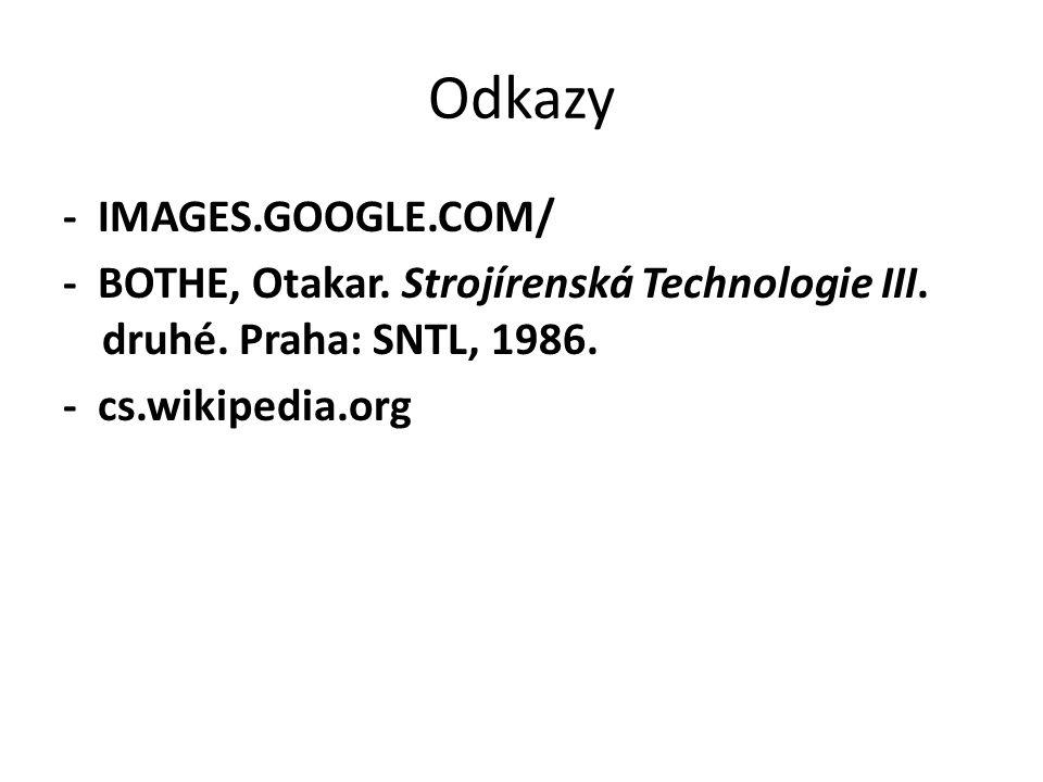 Odkazy - IMAGES.GOOGLE.COM/ - BOTHE, Otakar. Strojírenská Technologie III. druhé. Praha: SNTL, 1986. - cs.wikipedia.org