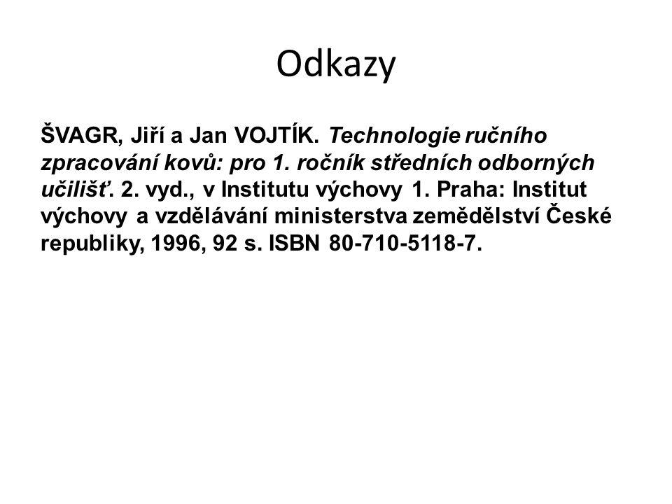 Odkazy ŠVAGR, Jiří a Jan VOJTÍK.Technologie ručního zpracování kovů: pro 1.