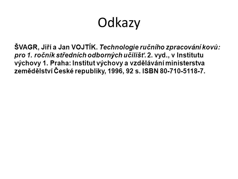 Odkazy ŠVAGR, Jiří a Jan VOJTÍK. Technologie ručního zpracování kovů: pro 1.
