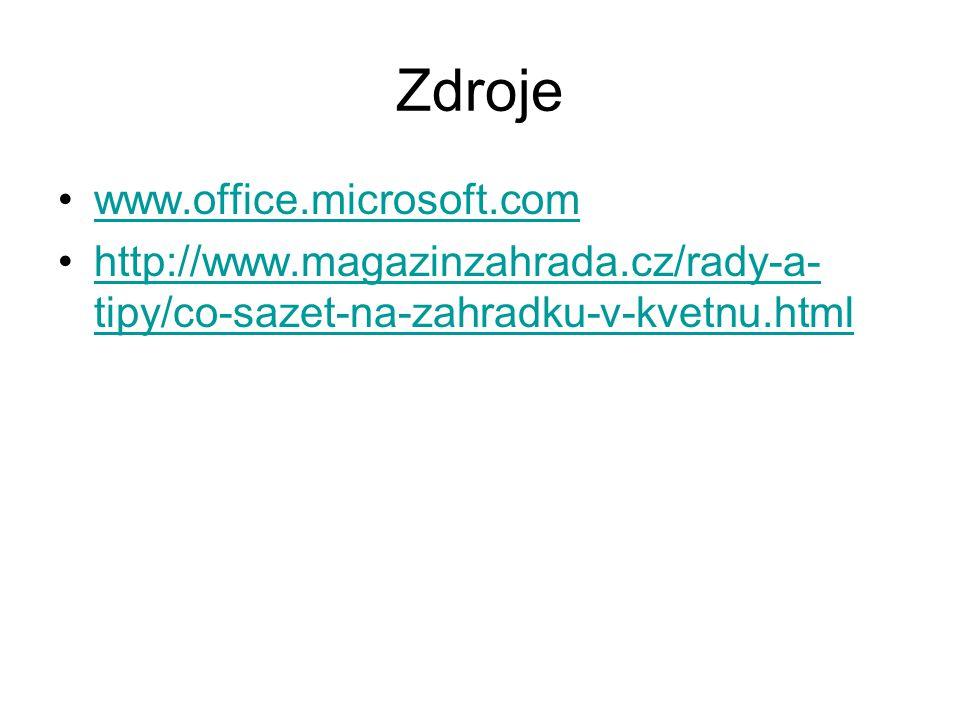 Zdroje www.office.microsoft.com http://www.magazinzahrada.cz/rady-a- tipy/co-sazet-na-zahradku-v-kvetnu.htmlhttp://www.magazinzahrada.cz/rady-a- tipy/co-sazet-na-zahradku-v-kvetnu.html