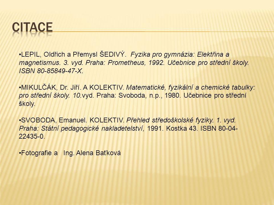 LEPIL, Oldřich a Přemysl ŠEDIVÝ. Fyzika pro gymnázia: Elektřina a magnetismus. 3. vyd. Praha: Prometheus, 1992. Učebnice pro střední školy. ISBN 80-85