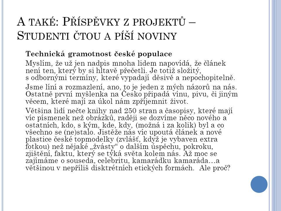A TAKÉ : P ŘÍSPĚVKY Z PROJEKTŮ – S TUDENTI ČTOU A PÍŠÍ NOVINY Technická gramotnost české populace Myslím, že už jen nadpis mnoha lidem napovídá, že čl