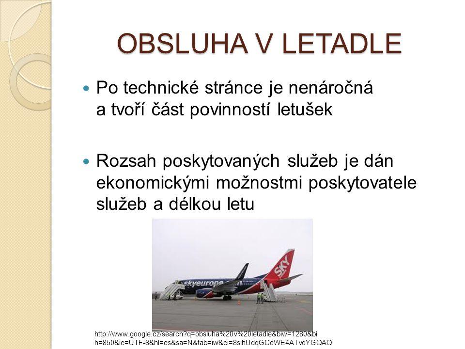 OBSLUHA V LETADLE OBSLUHA V LETADLE Po technické stránce je nenáročná a tvoří část povinností letušek Rozsah poskytovaných služeb je dán ekonomickými možnostmi poskytovatele služeb a délkou letu http://www.google.cz/search?q=obsluha%20v%20letadle&biw=1280&bi h=850&ie=UTF-8&hl=cs&sa=N&tab=iw&ei=8sihUdqGCcWE4ATvoYGQAQ