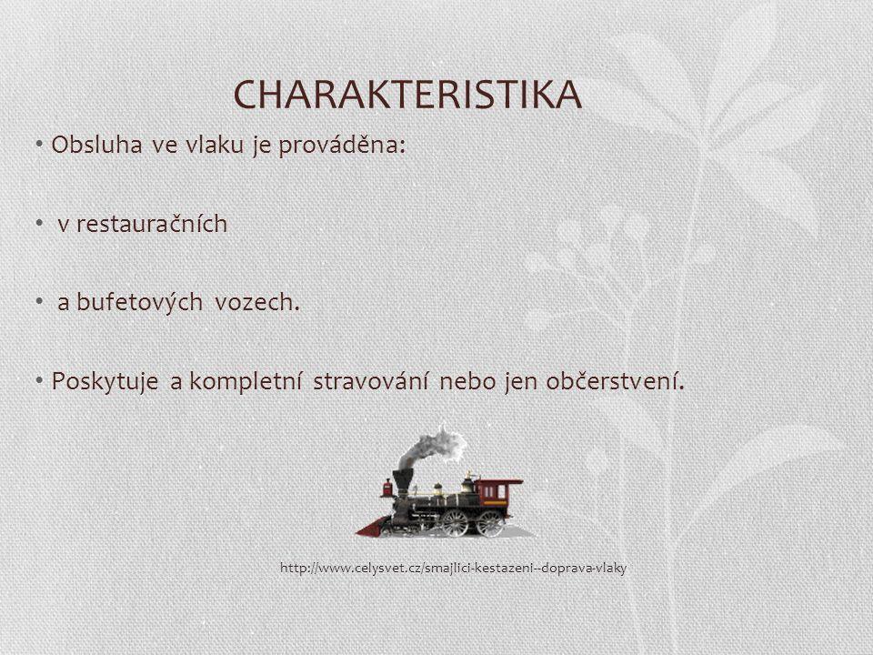 CHARAKTERISTIKA Obsluha ve vlaku je prováděna: v restauračních a bufetových vozech. Poskytuje a kompletní stravování nebo jen občerstvení. http://www.