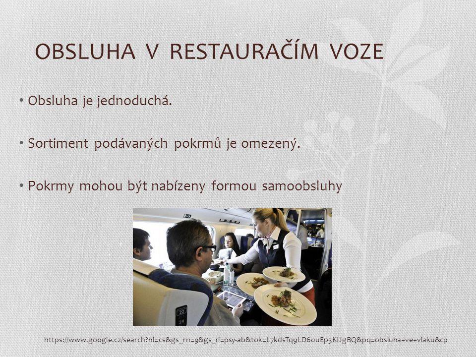 OBSLUHA V RESTAURAČÍM VOZE Obsluha je jednoduchá. Sortiment podávaných pokrmů je omezený. Pokrmy mohou být nabízeny formou samoobsluhy https://www.goo