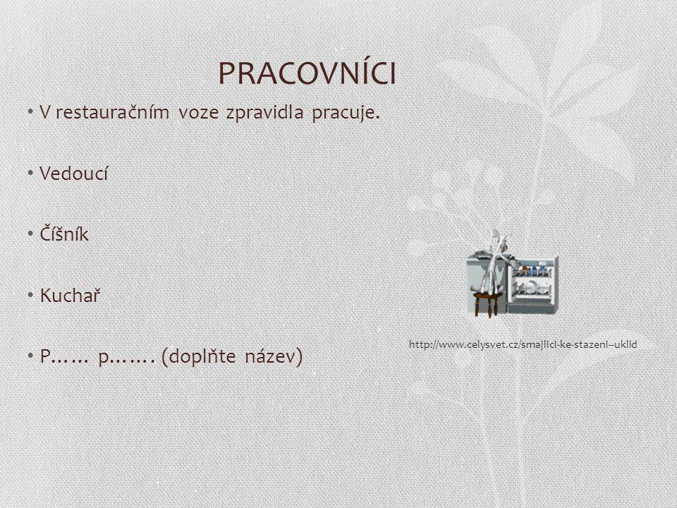 PRACOVNÍCI V restauračním voze zpravidla pracuje. Vedoucí Číšník Kuchař P…… p……. (doplňte název) http://www.celysvet.cz/smajlici-ke-stazeni--uklid