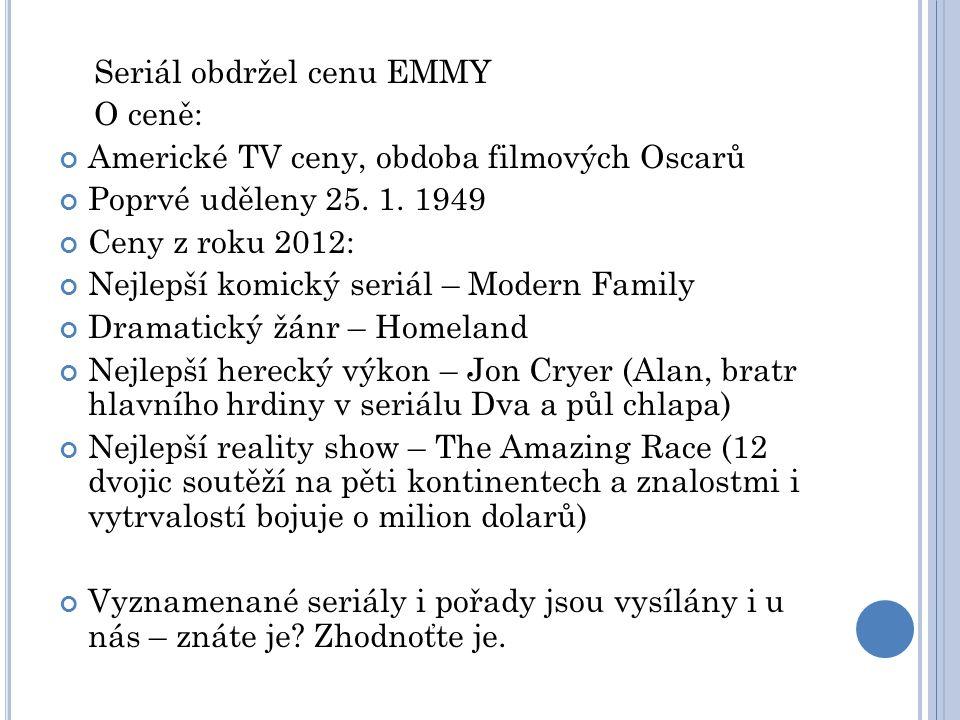 Seriál obdržel cenu EMMY O ceně: Americké TV ceny, obdoba filmových Oscarů Poprvé uděleny 25.