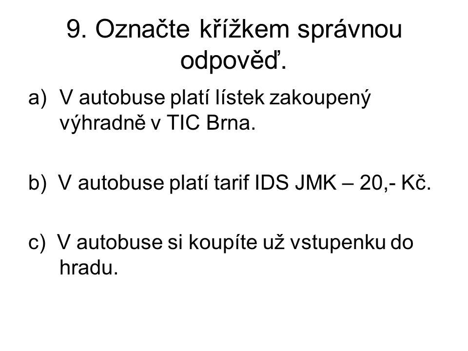 9. Označte křížkem správnou odpověď. a)V autobuse platí lístek zakoupený výhradně v TIC Brna.