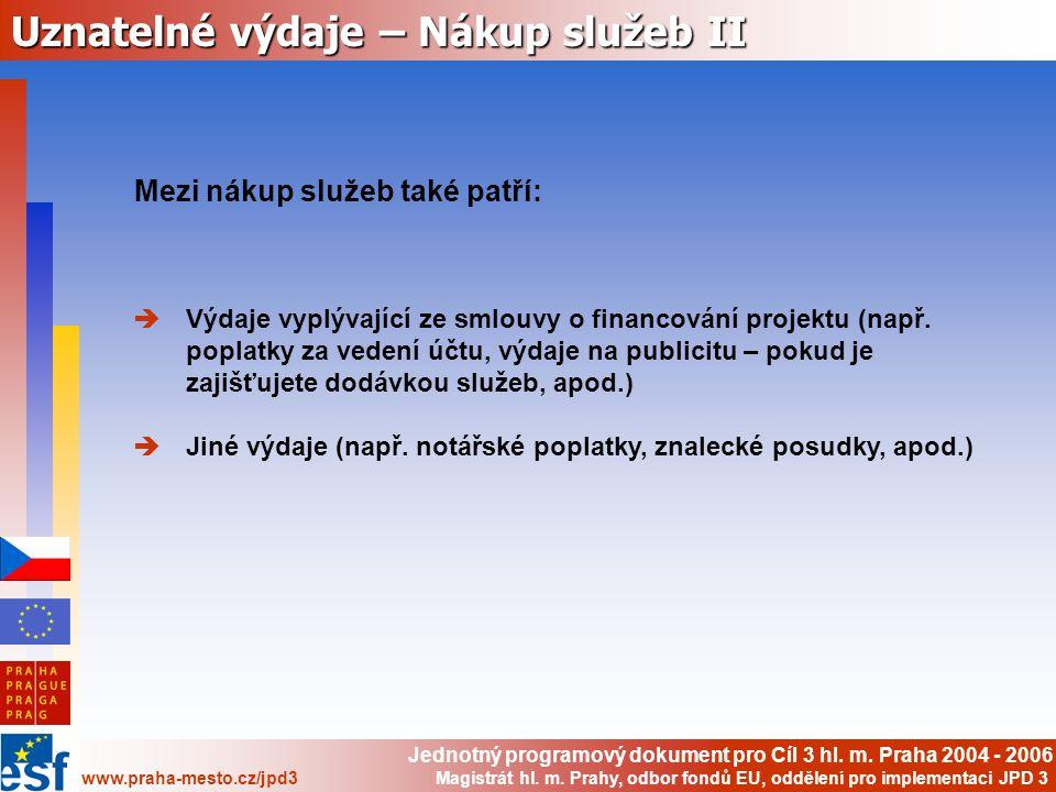 Jednotný programový dokument pro Cíl 3 hl. m. Praha 2004 - 2006 www.praha-mesto.cz/jpd3 Magistrát hl. m. Prahy, odbor fondů EU, oddělení pro implement