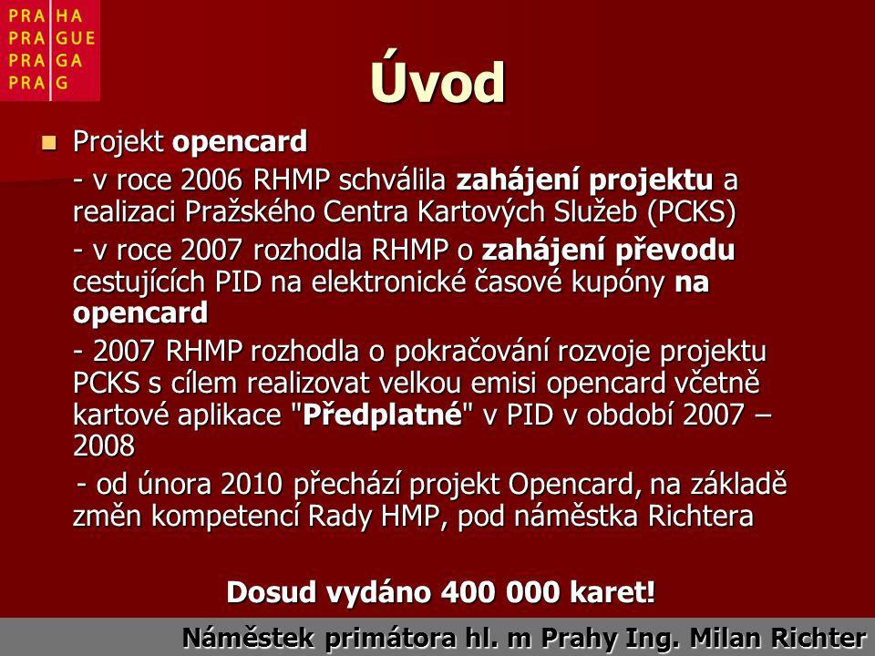 Úvod Projekt opencard Projekt opencard - v roce 2006 RHMP schválila zahájení projektu a realizaci Pražského Centra Kartových Služeb (PCKS) - v roce 2007 rozhodla RHMP o zahájení převodu cestujících PID na elektronické časové kupóny na opencard - 2007 RHMP rozhodla o pokračování rozvoje projektu PCKS s cílem realizovat velkou emisi opencard včetně kartové aplikace Předplatné v PID v období 2007 – 2008 - od února 2010 přechází projekt Opencard, na základě změn kompetencí Rady HMP, pod náměstka Richtera - od února 2010 přechází projekt Opencard, na základě změn kompetencí Rady HMP, pod náměstka Richtera Dosud vydáno 400 000 karet.