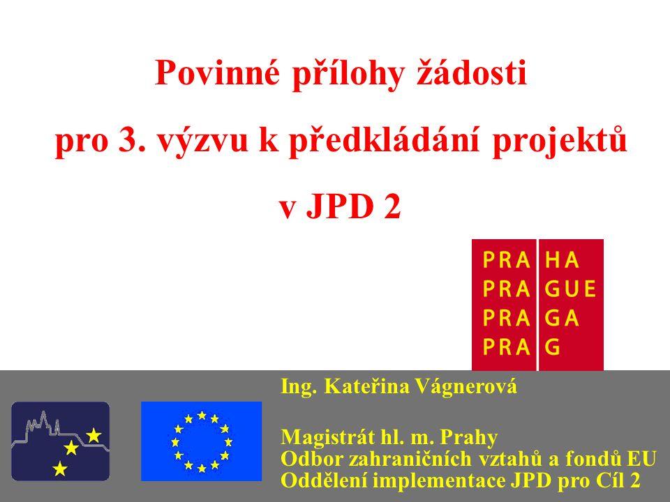 Povinné přílohy žádosti pro 3. výzvu k předkládání projektů v JPD 2 Ing.