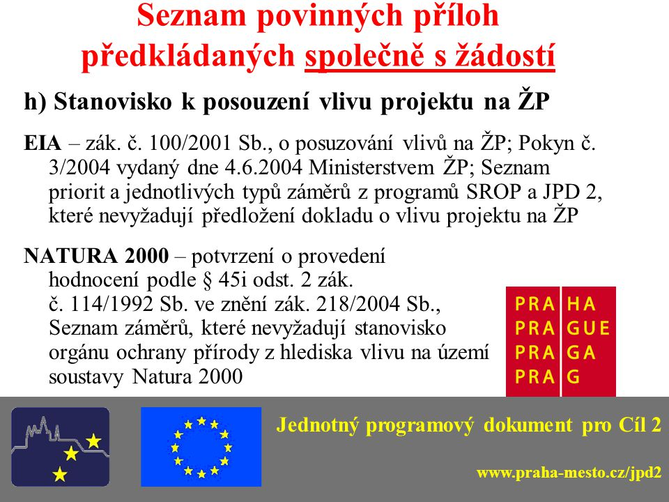 Seznam povinných příloh předkládaných společně s žádostí h) Stanovisko k posouzení vlivu projektu na ŽP EIA – zák.
