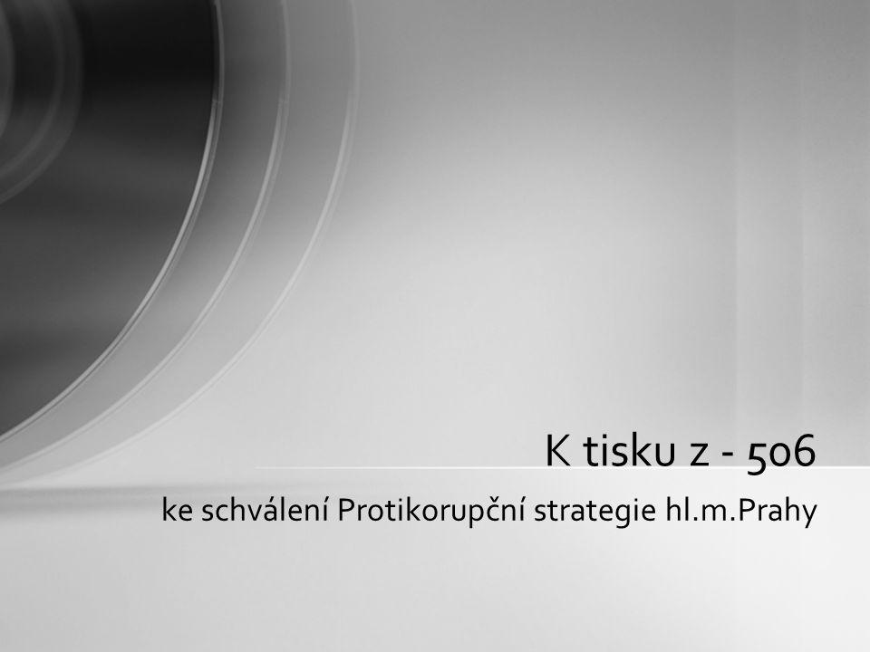 ke schválení Protikorupční strategie hl.m.Prahy K tisku z - 506