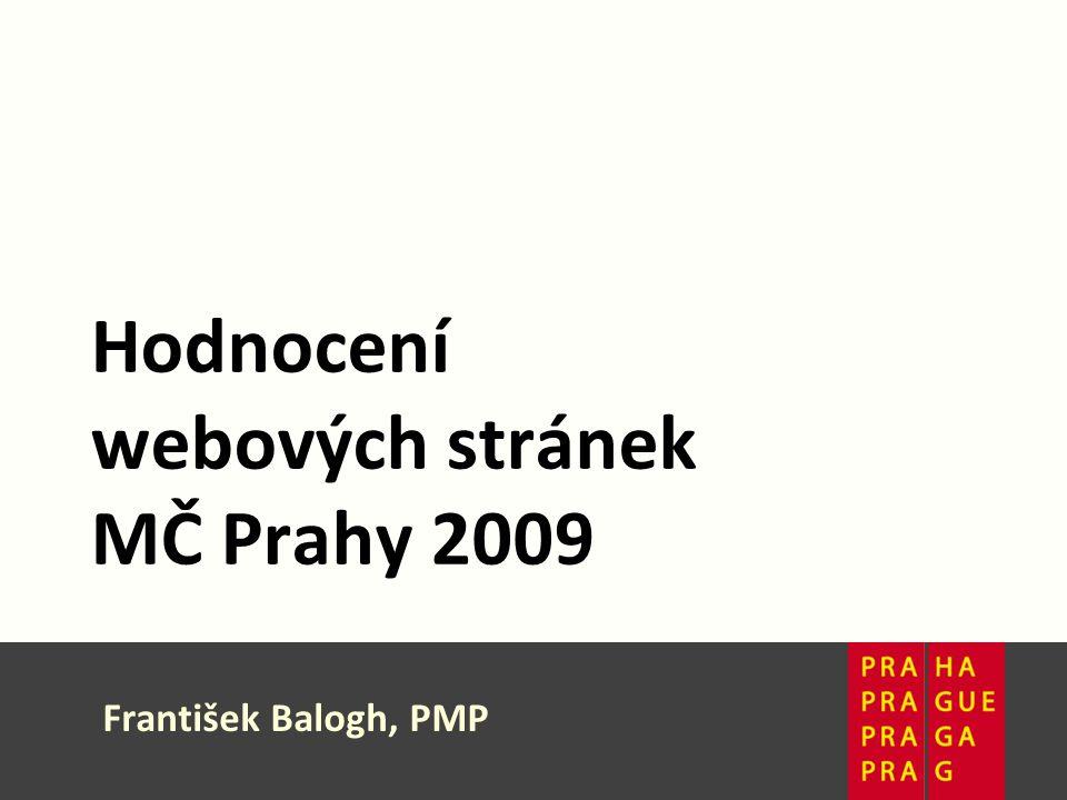 Hodnocení webových stránek MČ 1 / 17. 12. 2009 Hodnocení webových stránek MČ Prahy 2009 František Balogh, PMP