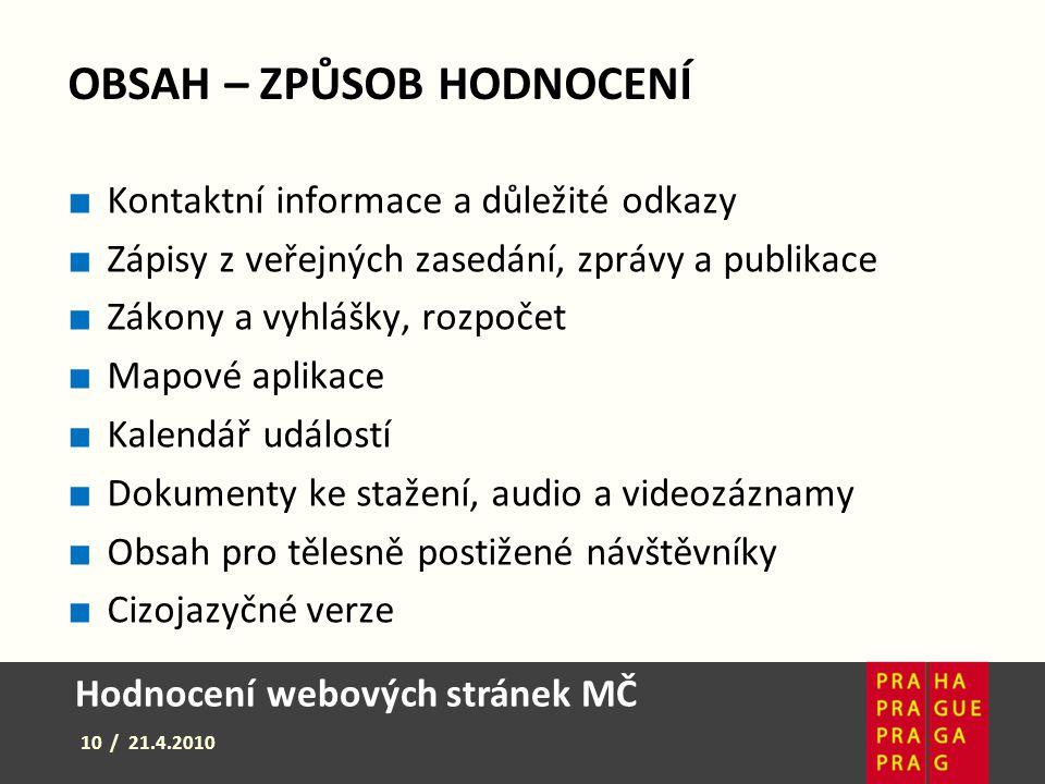 Hodnocení webových stránek MČ 10 / 21.4.2010 OBSAH – ZPŮSOB HODNOCENÍ ■ Kontaktní informace a důležité odkazy ■ Zápisy z veřejných zasedání, zprávy a