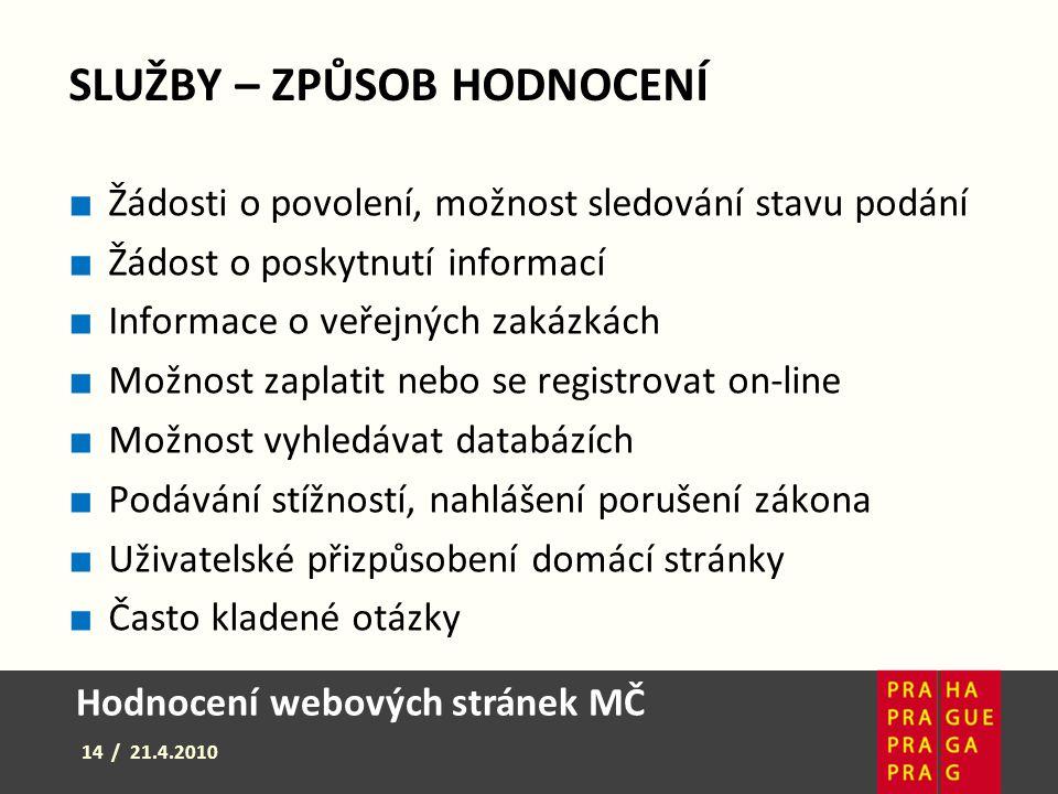Hodnocení webových stránek MČ 14 / 21.4.2010 SLUŽBY – ZPŮSOB HODNOCENÍ ■ Žádosti o povolení, možnost sledování stavu podání ■ Žádost o poskytnutí info