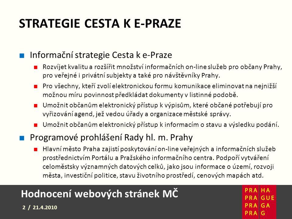 Hodnocení webových stránek MČ 2 / 21.4.2010 STRATEGIE CESTA K E-PRAZE ■ Informační strategie Cesta k e-Praze ■ Rozvíjet kvalitu a rozšířit množství in