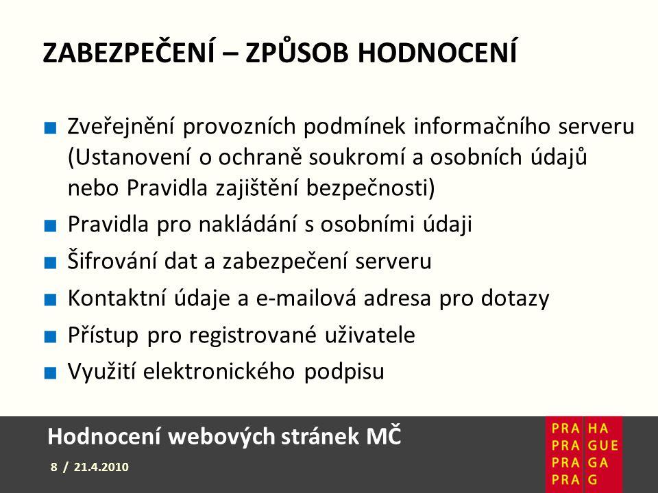 Hodnocení webových stránek MČ 8 / 21.4.2010 ZABEZPEČENÍ – ZPŮSOB HODNOCENÍ ■ Zveřejnění provozních podmínek informačního serveru (Ustanovení o ochraně