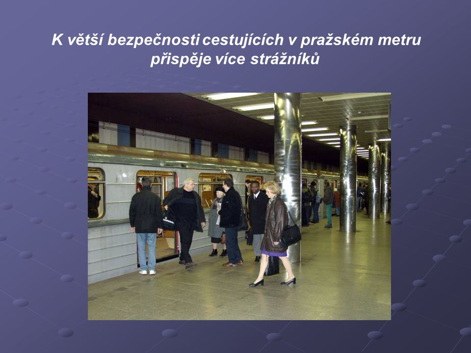 K větší bezpečnosti cestujících v pražském metru přispěje více strážníků