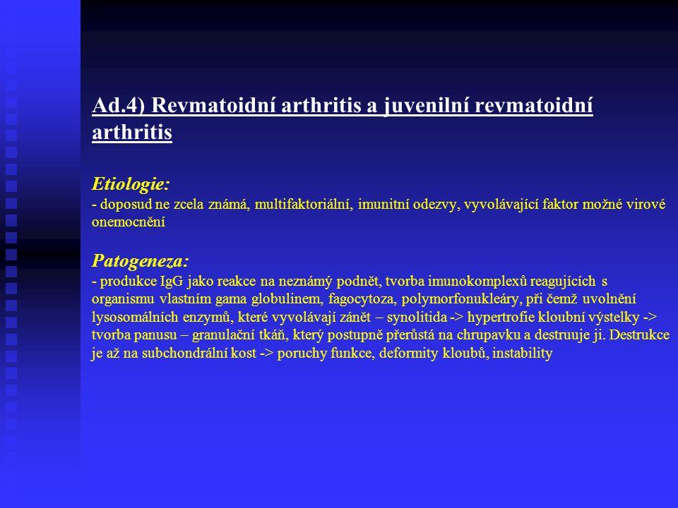 Ad.3) Parainfekční a postinfekční arthritis - reaktivní synolitida, jde o kloubní zánět u něhož není možno přímo izolovat z kloubní tekutiny infekční