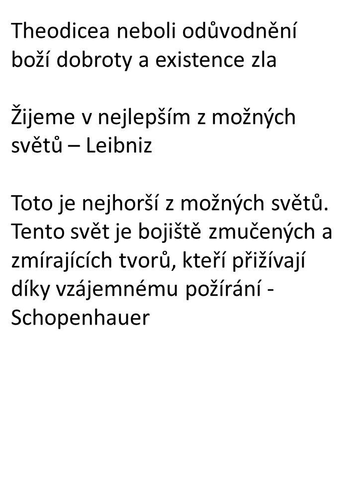 Theodicea neboli odůvodnění boží dobroty a existence zla Žijeme v nejlepším z možných světů – Leibniz Toto je nejhorší z možných světů. Tento svět je