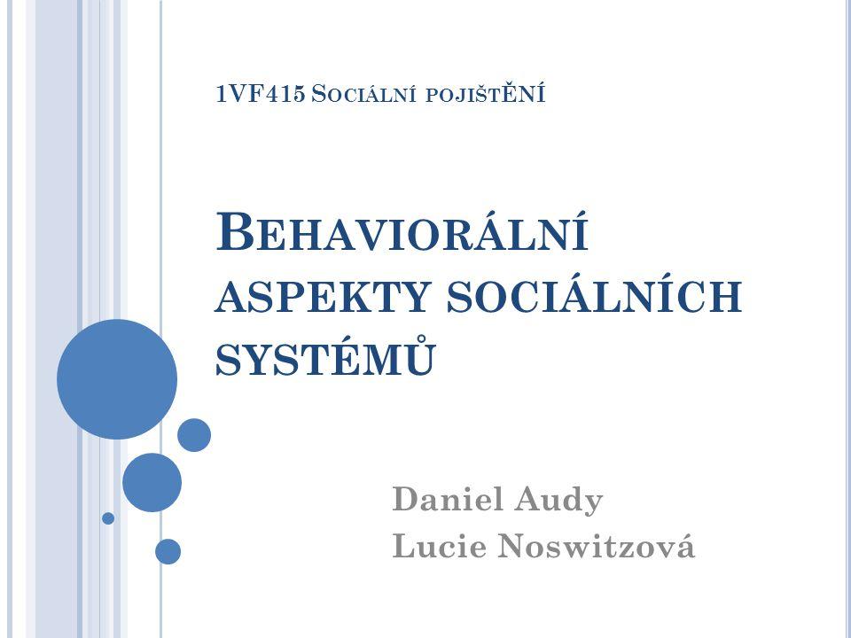 1VF415 S OCIÁLNÍ POJIŠT ĚNÍ B EHAVIORÁLNÍ ASPEKTY SOCIÁLNÍCH SYSTÉMŮ Daniel Audy Lucie Noswitzová
