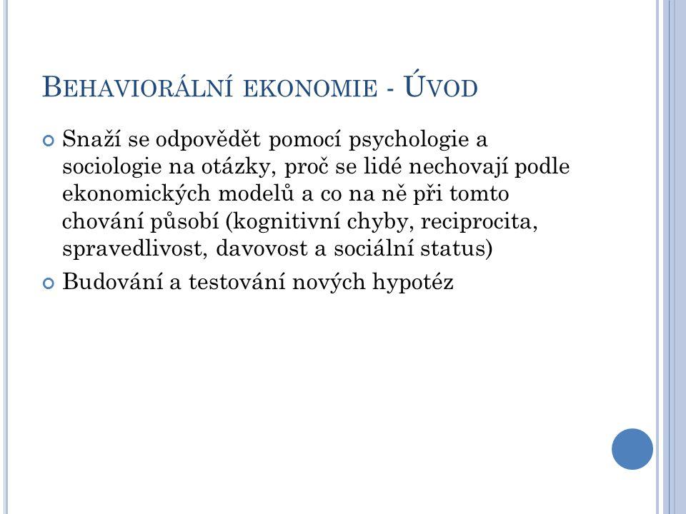 A VERZE KE ZTRÁTÁM lidé hodnotí svou ekonomickou situaci dle změny (odchylky) od výchozí situace prospektová teorie (D.