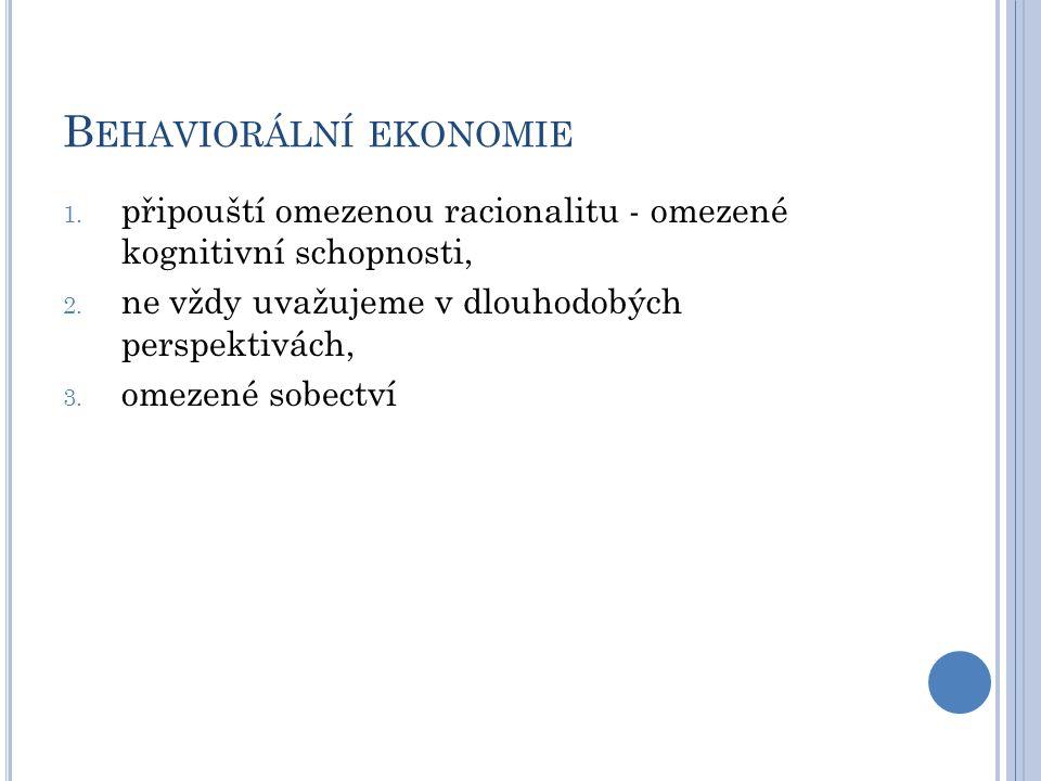 B EHAVIORÁLNÍ EKONOMIE 1. připouští omezenou racionalitu - omezené kognitivní schopnosti, 2.