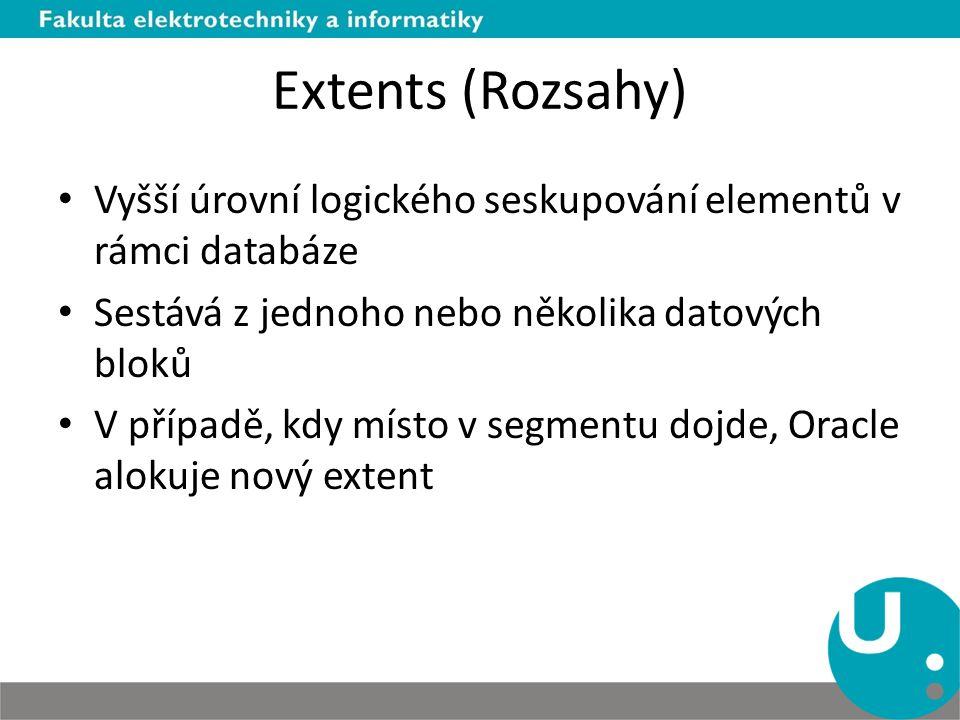 Extents (Rozsahy) Vyšší úrovní logického seskupování elementů v rámci databáze Sestává z jednoho nebo několika datových bloků V případě, kdy místo v s