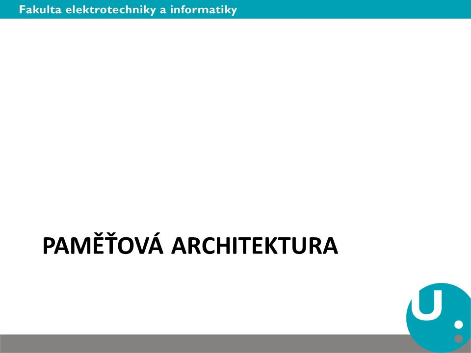 PAMĚŤOVÁ ARCHITEKTURA