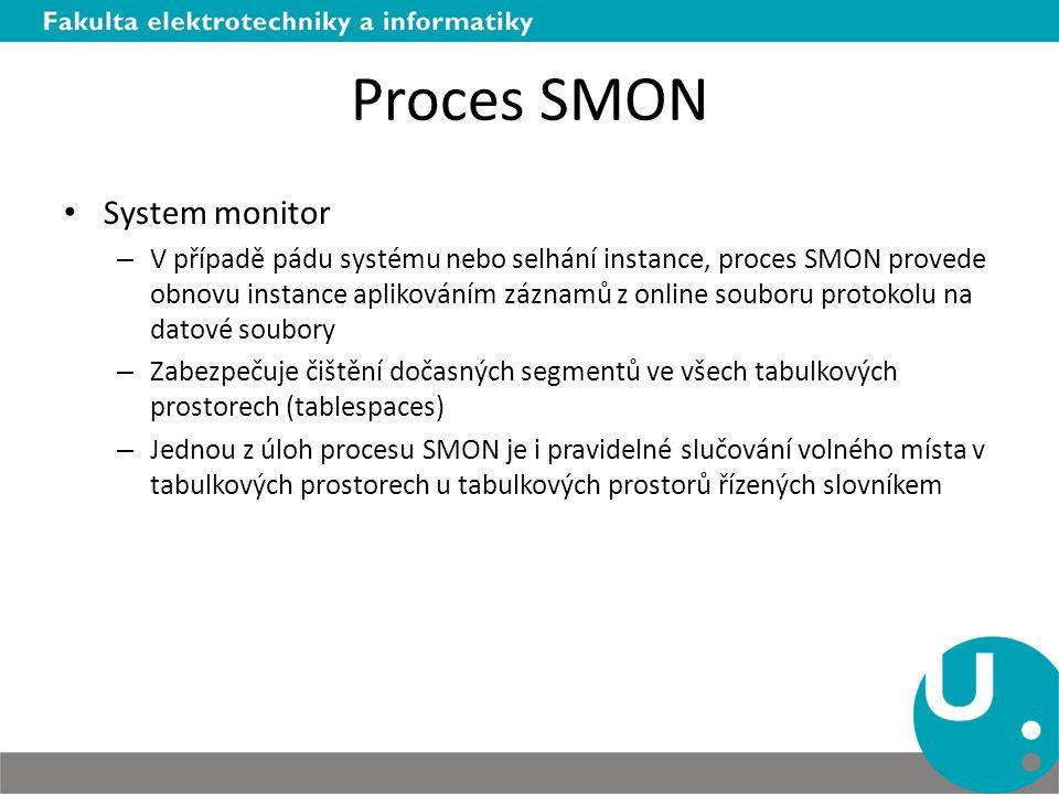 Proces SMON System monitor – V případě pádu systému nebo selhání instance, proces SMON provede obnovu instance aplikováním záznamů z online souboru pr