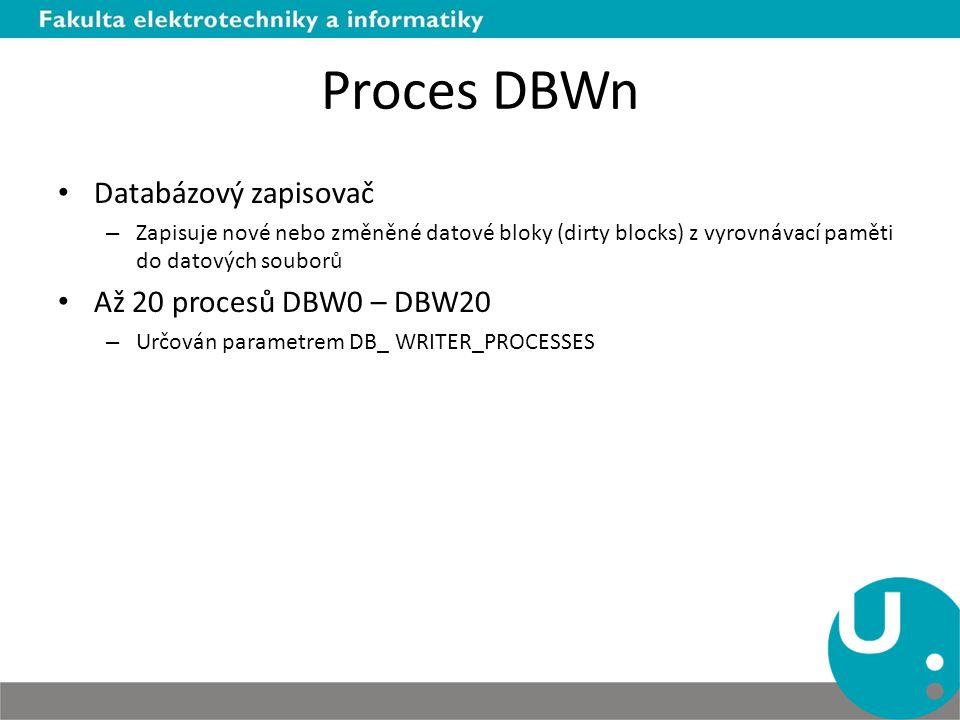Proces DBWn Databázový zapisovač – Zapisuje nové nebo změněné datové bloky (dirty blocks) z vyrovnávací paměti do datových souborů Až 20 procesů DBW0