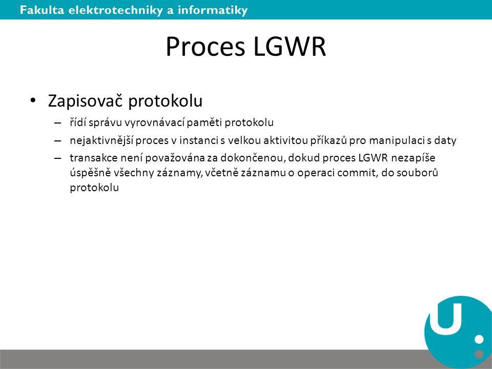 Proces LGWR Zapisovač protokolu – řídí správu vyrovnávací paměti protokolu – nejaktivnější proces v instanci s velkou aktivitou příkazů pro manipulaci
