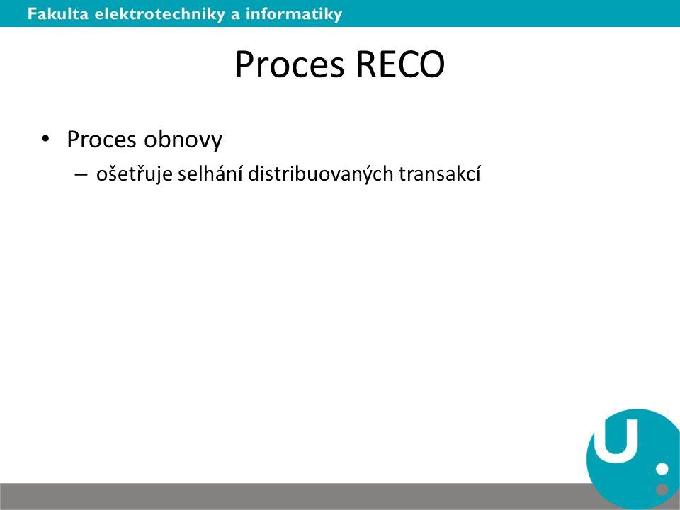 Proces RECO Proces obnovy – ošetřuje selhání distribuovaných transakcí