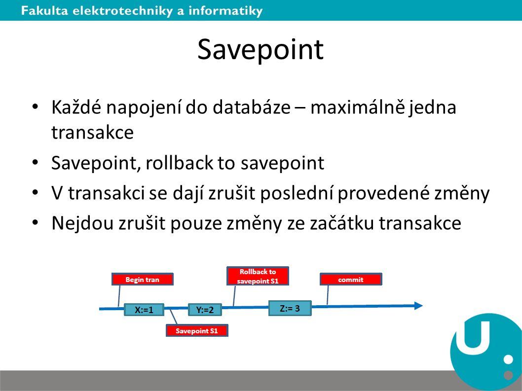 Savepoint Každé napojení do databáze – maximálně jedna transakce Savepoint, rollback to savepoint V transakci se dají zrušit poslední provedené změny Nejdou zrušit pouze změny ze začátku transakce