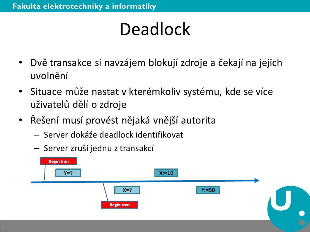 Deadlock Dvě transakce si navzájem blokují zdroje a čekají na jejich uvolnění Situace může nastat v kterémkoliv systému, kde se více uživatelů dělí o zdroje Řešení musí provést nějaká vnější autorita – Server dokáže deadlock identifikovat – Server zruší jednu z transakcí