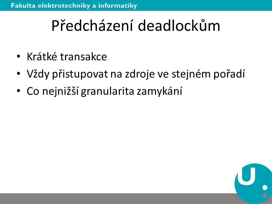 Předcházení deadlockům Krátké transakce Vždy přistupovat na zdroje ve stejném pořadí Co nejnižší granularita zamykání