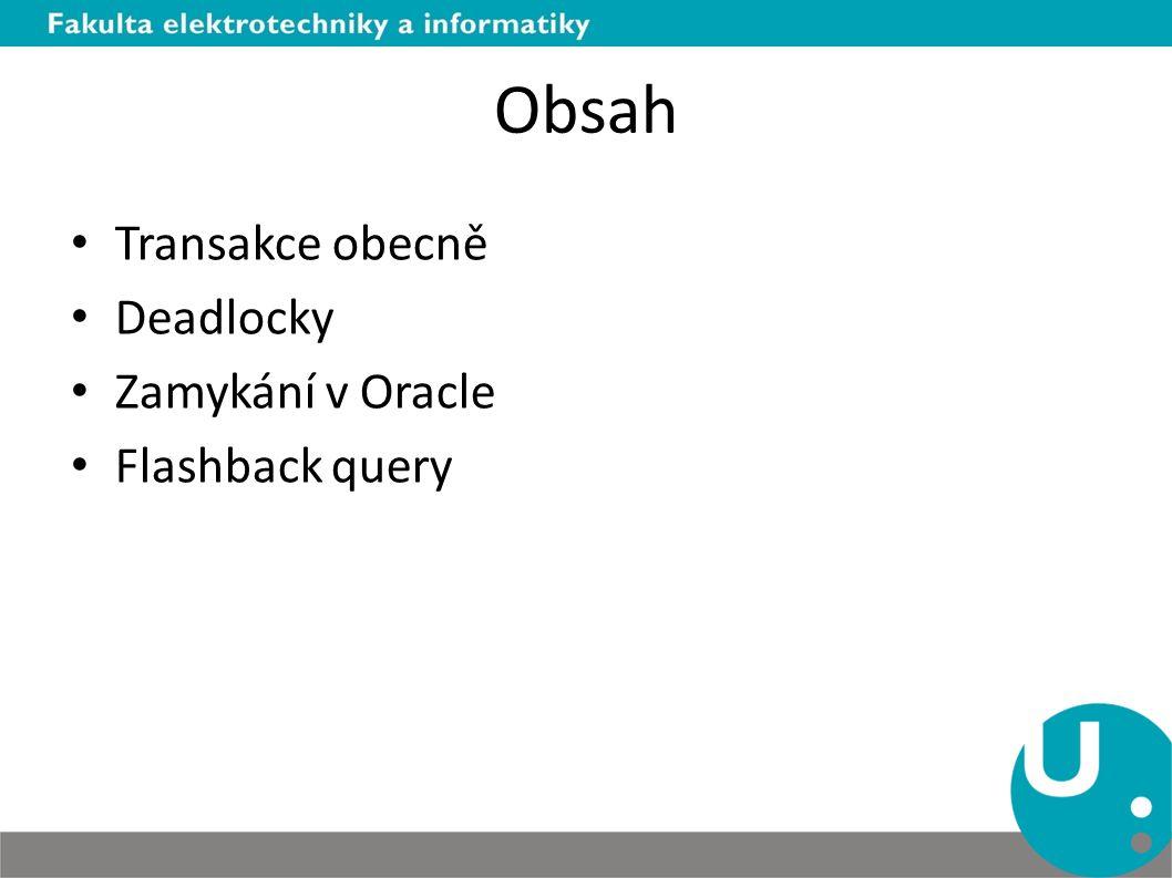 Obsah Transakce obecně Deadlocky Zamykání v Oracle Flashback query