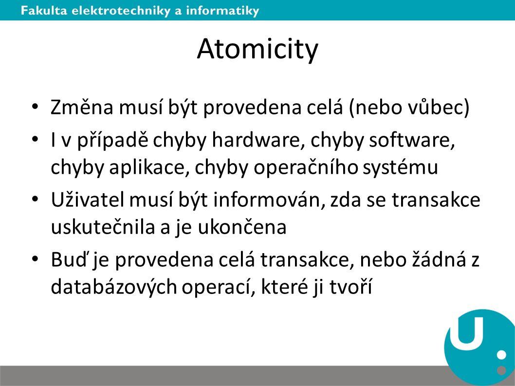Atomicity Změna musí být provedena celá (nebo vůbec) I v případě chyby hardware, chyby software, chyby aplikace, chyby operačního systému Uživatel musí být informován, zda se transakce uskutečnila a je ukončena Buď je provedena celá transakce, nebo žádná z databázových operací, které ji tvoří